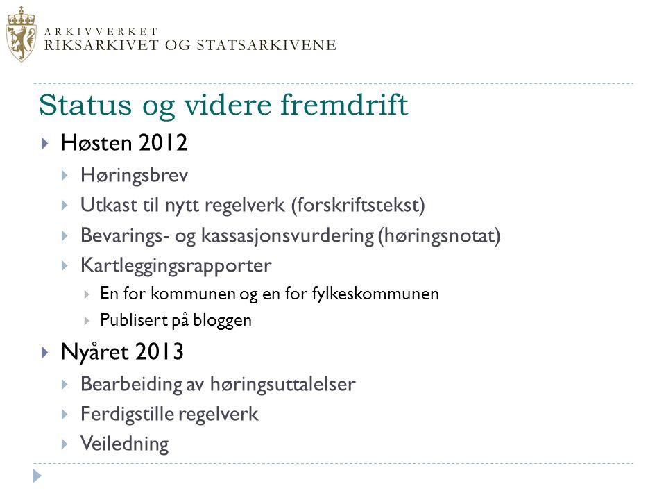 Status og videre fremdrift  Høsten 2012  Høringsbrev  Utkast til nytt regelverk (forskriftstekst)  Bevarings- og kassasjonsvurdering (høringsnotat