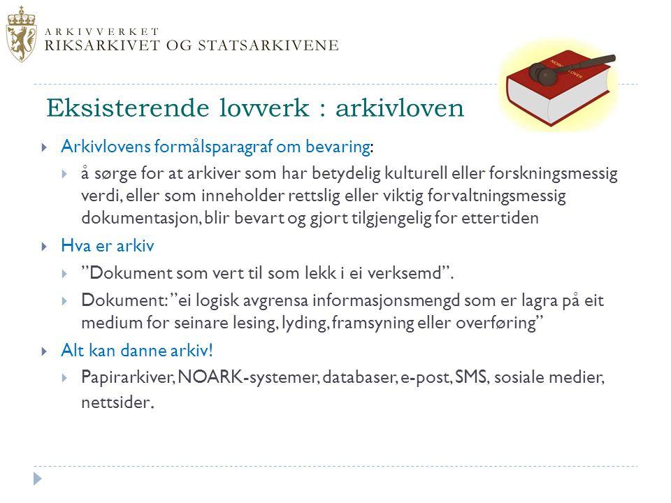 Eksisterende lovverk : arkivloven  Arkivlovens formålsparagraf om bevaring:  å sørge for at arkiver som har betydelig kulturell eller forskningsmess