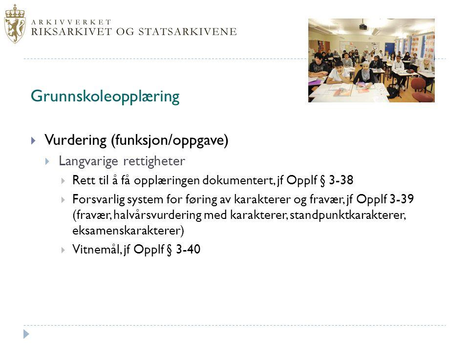 Grunnskoleopplæring  Vurdering (funksjon/oppgave)  Langvarige rettigheter  Rett til å få opplæringen dokumentert, jf Opplf § 3-38  Forsvarlig syst