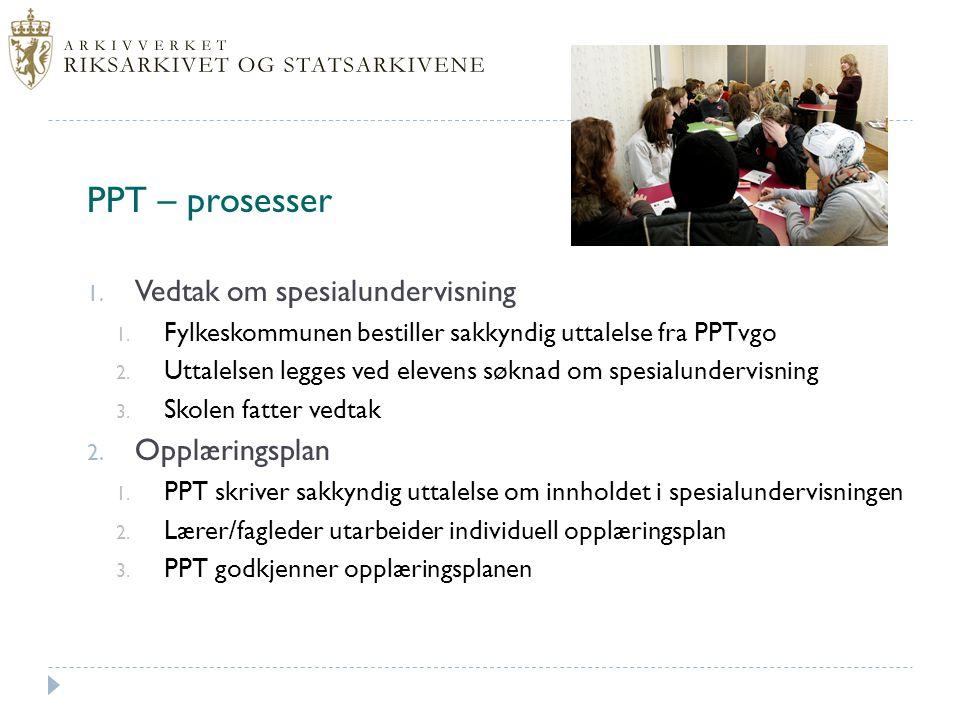 PPT – prosesser 1. Vedtak om spesialundervisning 1. Fylkeskommunen bestiller sakkyndig uttalelse fra PPTvgo 2. Uttalelsen legges ved elevens søknad om