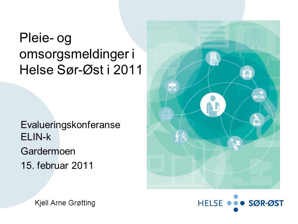 Pleie- og omsorgsmeldinger i Helse Sør-Øst i 2011 Evalueringskonferanse ELIN-k Gardermoen 15.