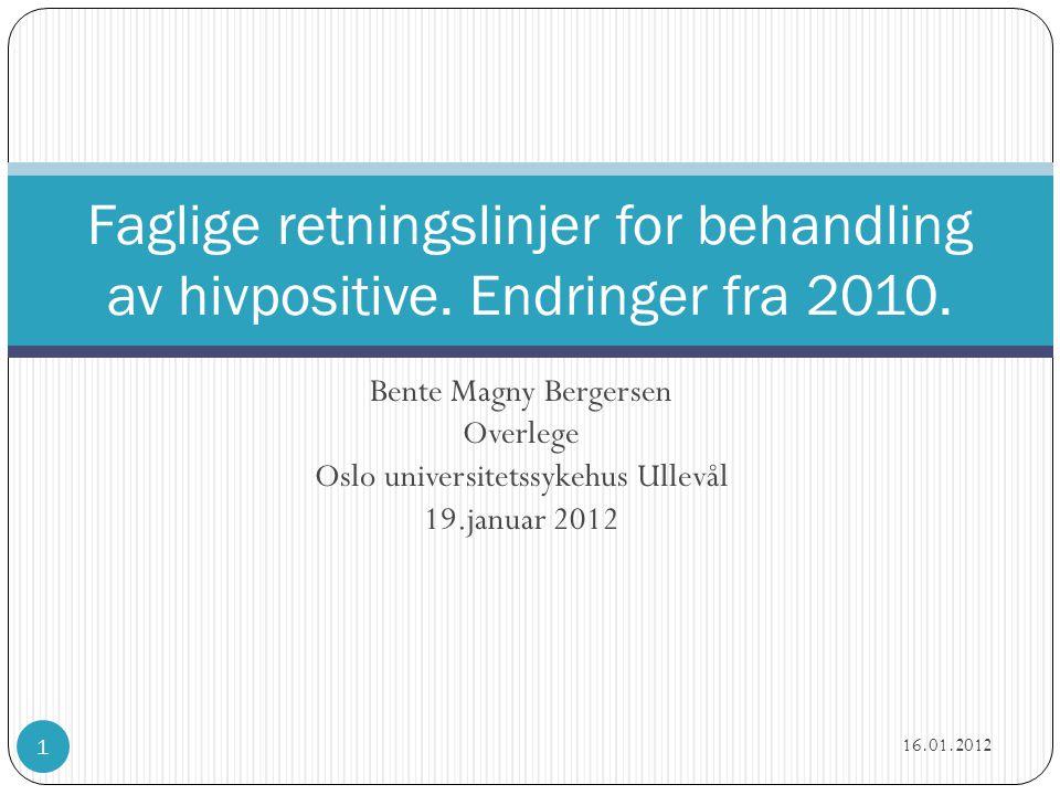 Bente Magny Bergersen Overlege Oslo universitetssykehus Ullevål 19.januar 2012 Faglige retningslinjer for behandling av hivpositive. Endringer fra 201