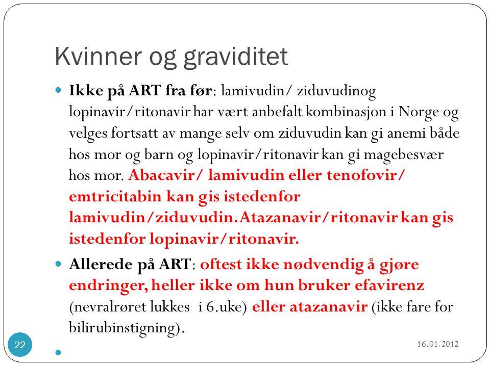 Kvinner og graviditet  Ikke på ART fra før: lamivudin/ ziduvudinog lopinavir/ritonavir har vært anbefalt kombinasjon i Norge og velges fortsatt av ma