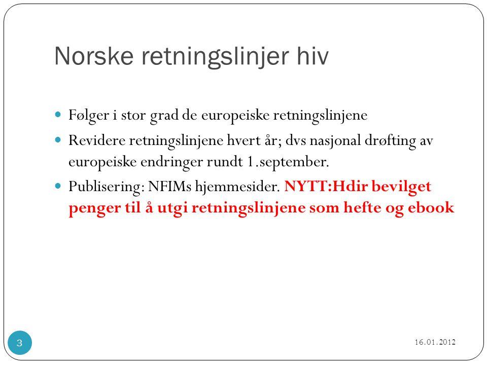 Norske retningslinjer hiv  Følger i stor grad de europeiske retningslinjene  Revidere retningslinjene hvert år; dvs nasjonal drøfting av europeiske