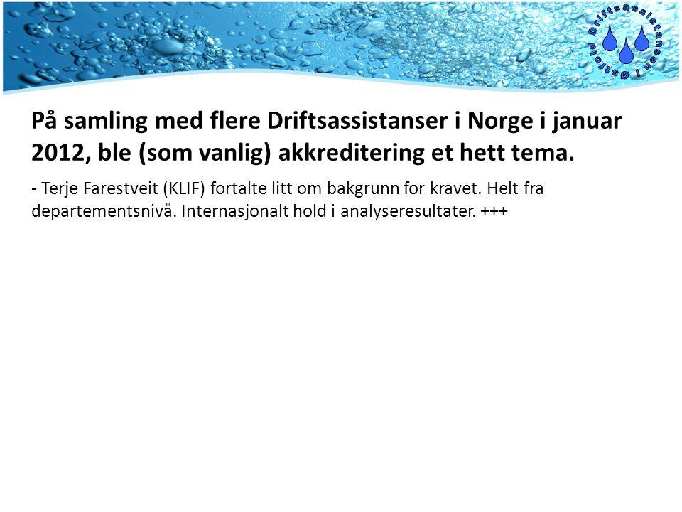 På samling med flere Driftsassistanser i Norge i januar 2012, ble (som vanlig) akkreditering et hett tema. - Terje Farestveit (KLIF) fortalte litt om
