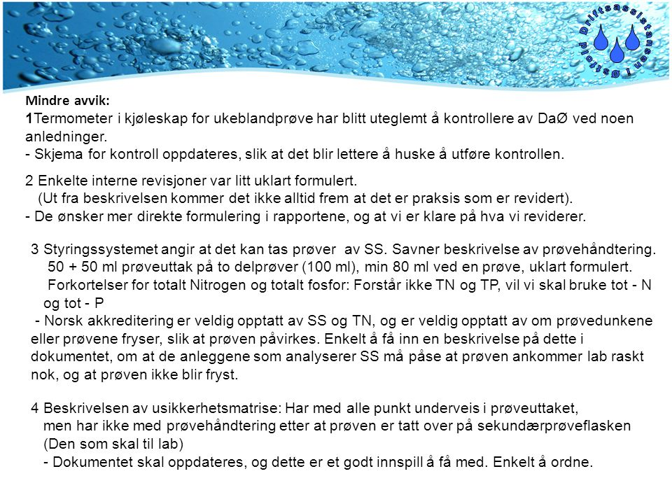 Mindre avvik: 1Termometer i kjøleskap for ukeblandprøve har blitt uteglemt å kontrollere av DaØ ved noen anledninger.