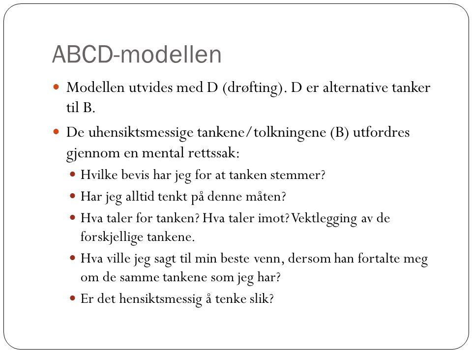 ABCD-modellen  Modellen utvides med D (drøfting). D er alternative tanker til B.  De uhensiktsmessige tankene/tolkningene (B) utfordres gjennom en m