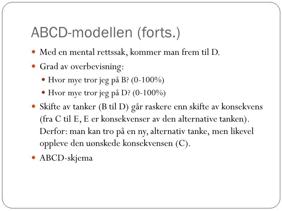 ABCD-modellen (forts.)  Med en mental rettssak, kommer man frem til D.  Grad av overbevisning:  Hvor mye tror jeg på B? (0-100%)  Hvor mye tror je
