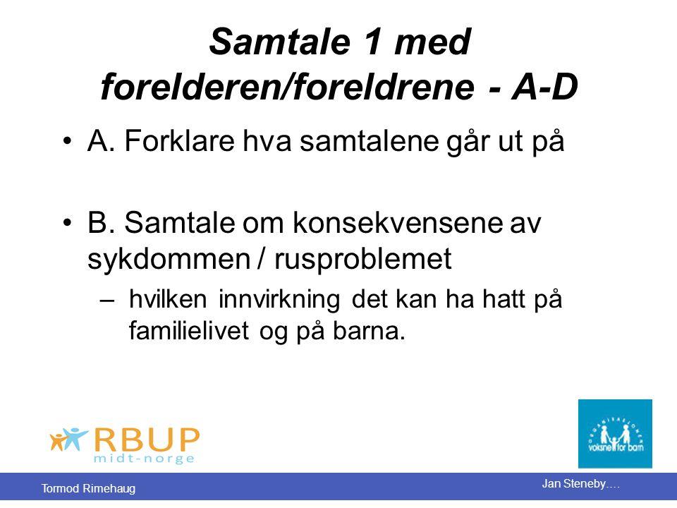 Tormod Rimehaug Jan Steneby…. Samtale 1 med forelderen/foreldrene - A-D •A. Forklare hva samtalene går ut på •B. Samtale om konsekvensene av sykdommen