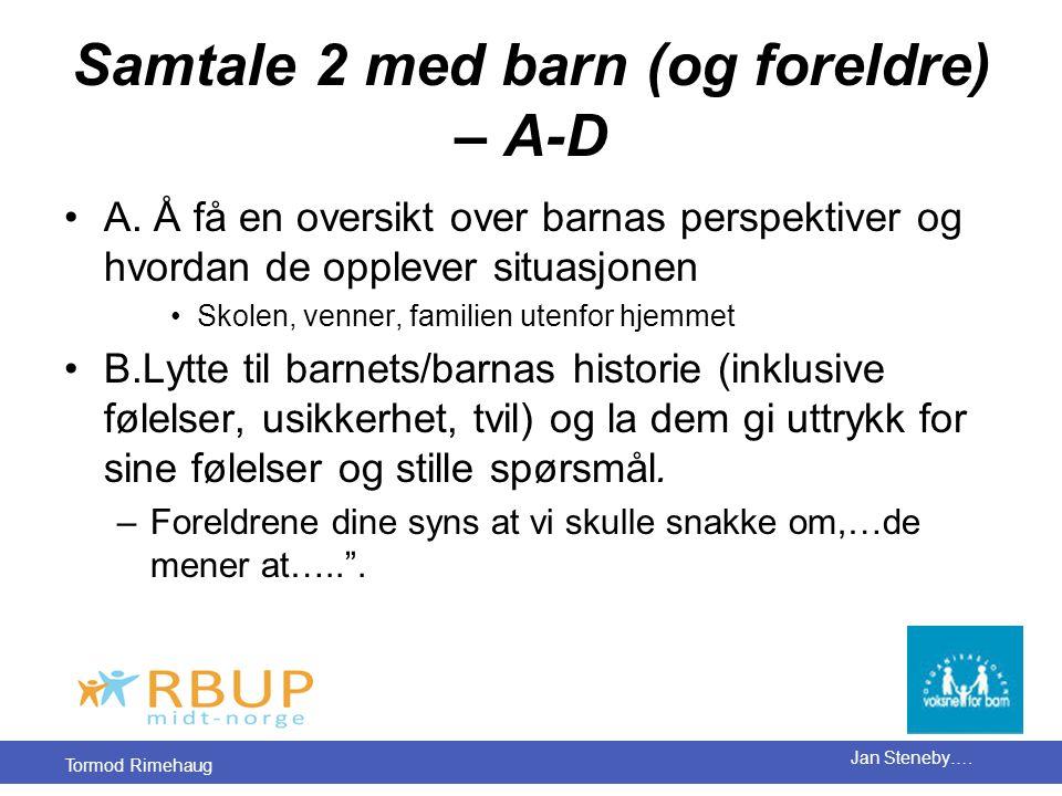 Tormod Rimehaug Jan Steneby….Samtale 2 med barn (og foreldre) – A-D •A.