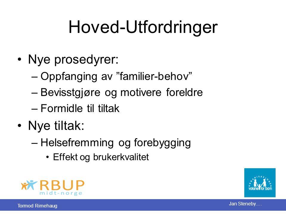 """Tormod Rimehaug Jan Steneby…. Hoved-Utfordringer •Nye prosedyrer: –Oppfanging av """"familier-behov"""" –Bevisstgjøre og motivere foreldre –Formidle til til"""