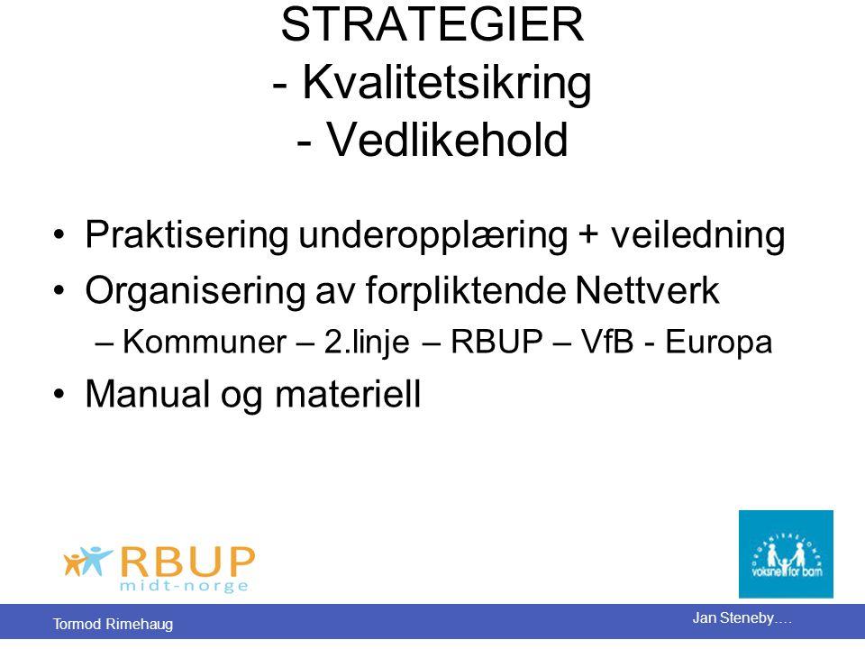 Tormod Rimehaug Jan Steneby…. STRATEGIER - Kvalitetsikring - Vedlikehold •Praktisering underopplæring + veiledning •Organisering av forpliktende Nettv