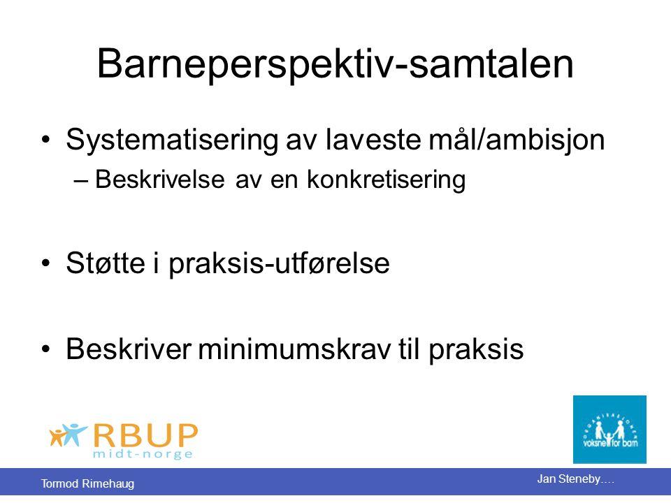 Tormod Rimehaug Jan Steneby…. Barneperspektiv-samtalen •Systematisering av laveste mål/ambisjon –Beskrivelse av en konkretisering •Støtte i praksis-ut