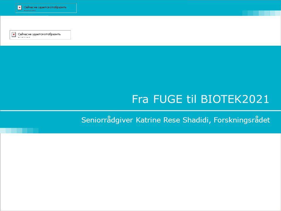 Fra FUGE til BIOTEK2021 Seniorrådgiver Katrine Rese Shadidi, Forskningsrådet