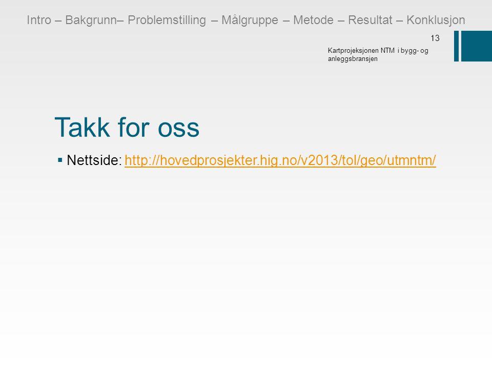 Takk for oss  Nettside: http://hovedprosjekter.hig.no/v2013/tol/geo/utmntm/http://hovedprosjekter.hig.no/v2013/tol/geo/utmntm/ 13 Kartprojeksjonen NT