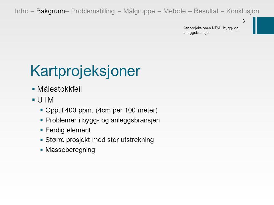 Kartprojeksjoner  Målestokkfeil  UTM  Opptil 400 ppm. (4cm per 100 meter)  Problemer i bygg- og anleggsbransjen  Ferdig element  Større prosjekt