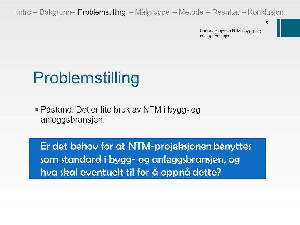 Problemstilling  Påstand: Det er lite bruk av NTM i bygg- og anleggsbransjen. Er det behov for at NTM-projeksjonen benyttes som standard i bygg- og a