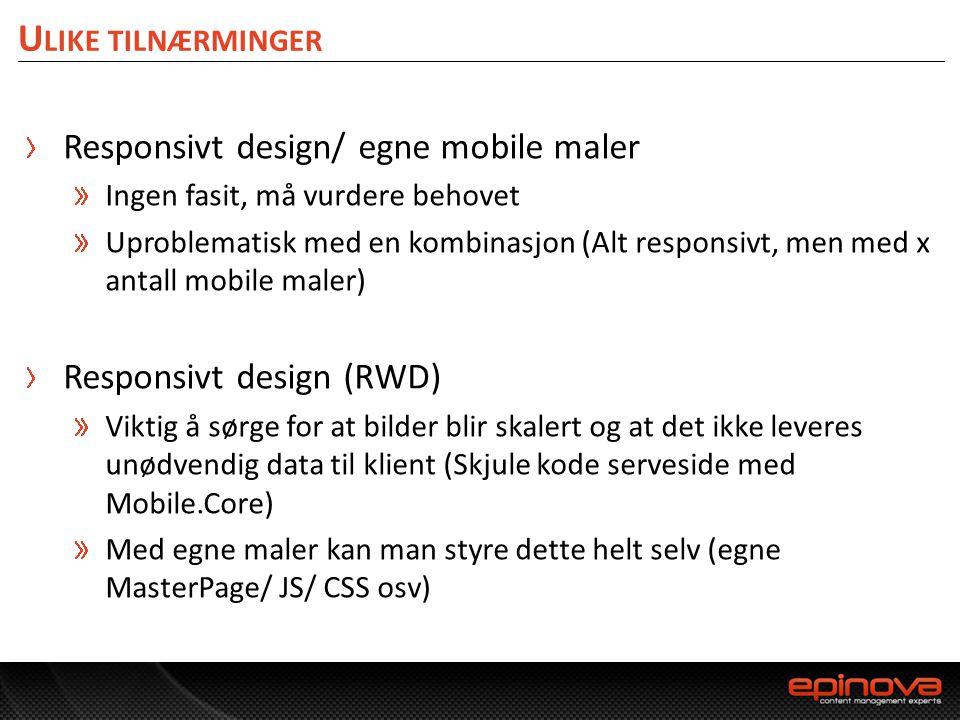 U LIKE TILNÆRMINGER Responsivt design/ egne mobile maler Ingen fasit, må vurdere behovet Uproblematisk med en kombinasjon (Alt responsivt, men med x a