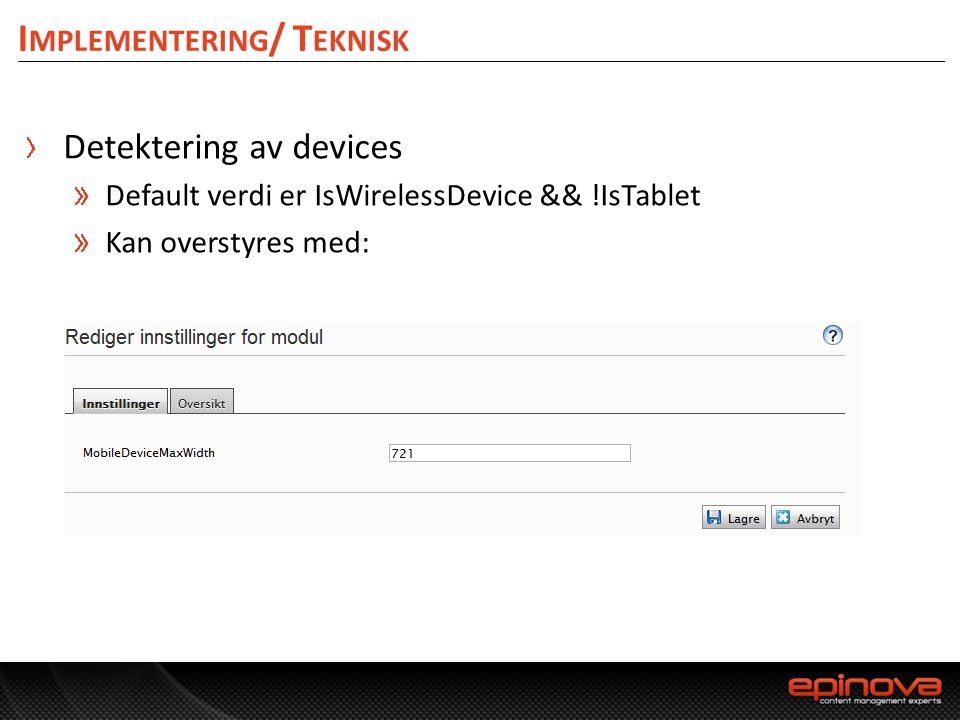 Detektering av devices Default verdi er IsWirelessDevice && !IsTablet Kan overstyres med: