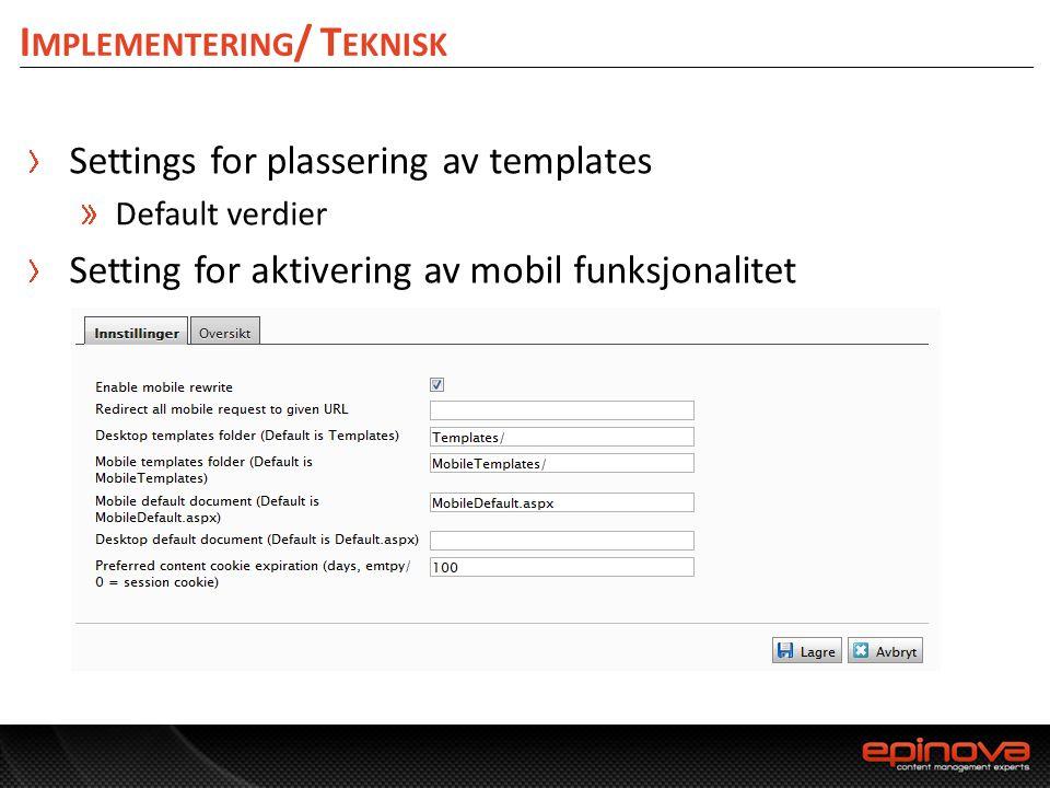I MPLEMENTERING / T EKNISK Settings for plassering av templates Default verdier Setting for aktivering av mobil funksjonalitet