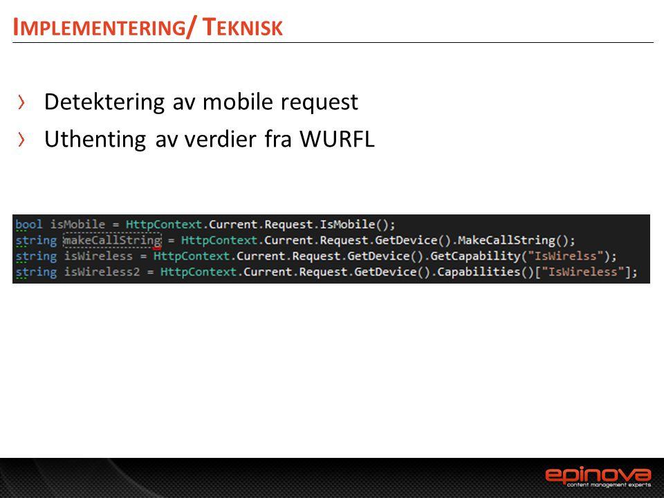 I MPLEMENTERING / T EKNISK Detektering av mobile request Uthenting av verdier fra WURFL