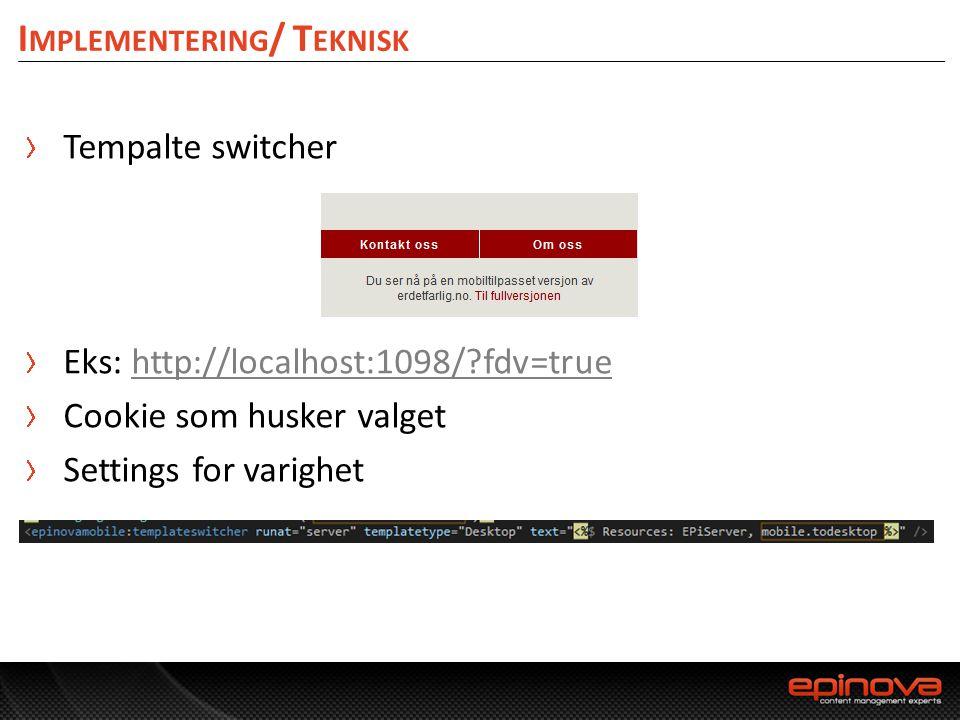 I MPLEMENTERING / T EKNISK Tempalte switcher Eks: http://localhost:1098/?fdv=truehttp://localhost:1098/?fdv=true Cookie som husker valget Settings for