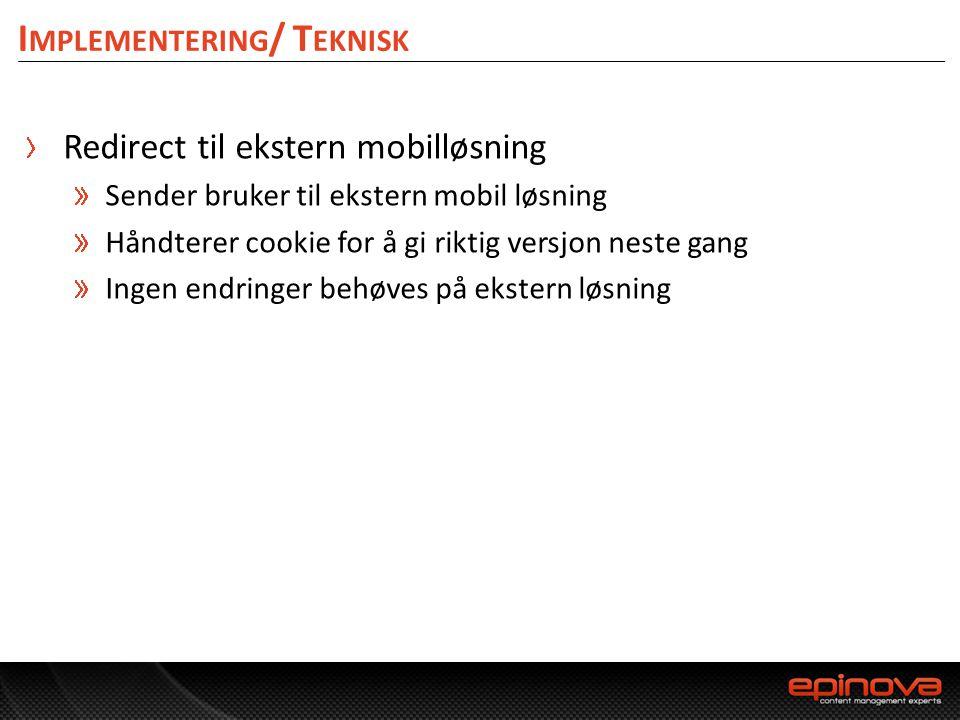 I MPLEMENTERING / T EKNISK Redirect til ekstern mobilløsning Sender bruker til ekstern mobil løsning Håndterer cookie for å gi riktig versjon neste ga