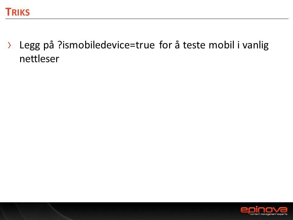 T RIKS Legg på ?ismobiledevice=true for å teste mobil i vanlig nettleser
