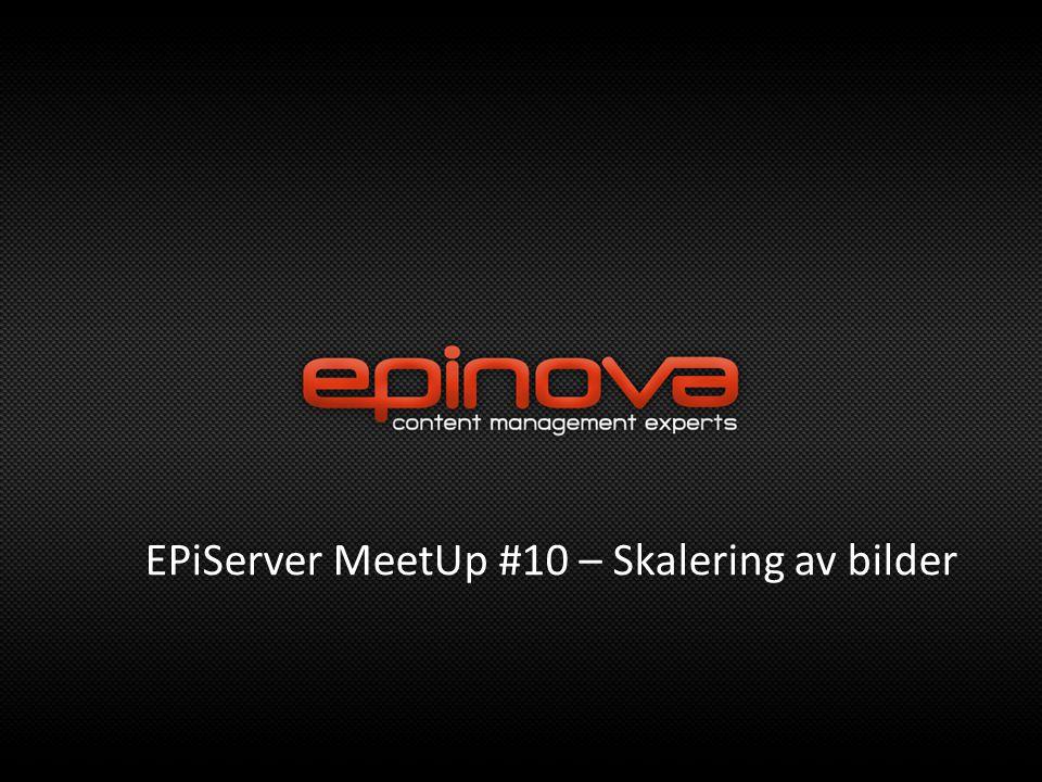 EPiServer MeetUp #10 – Skalering av bilder