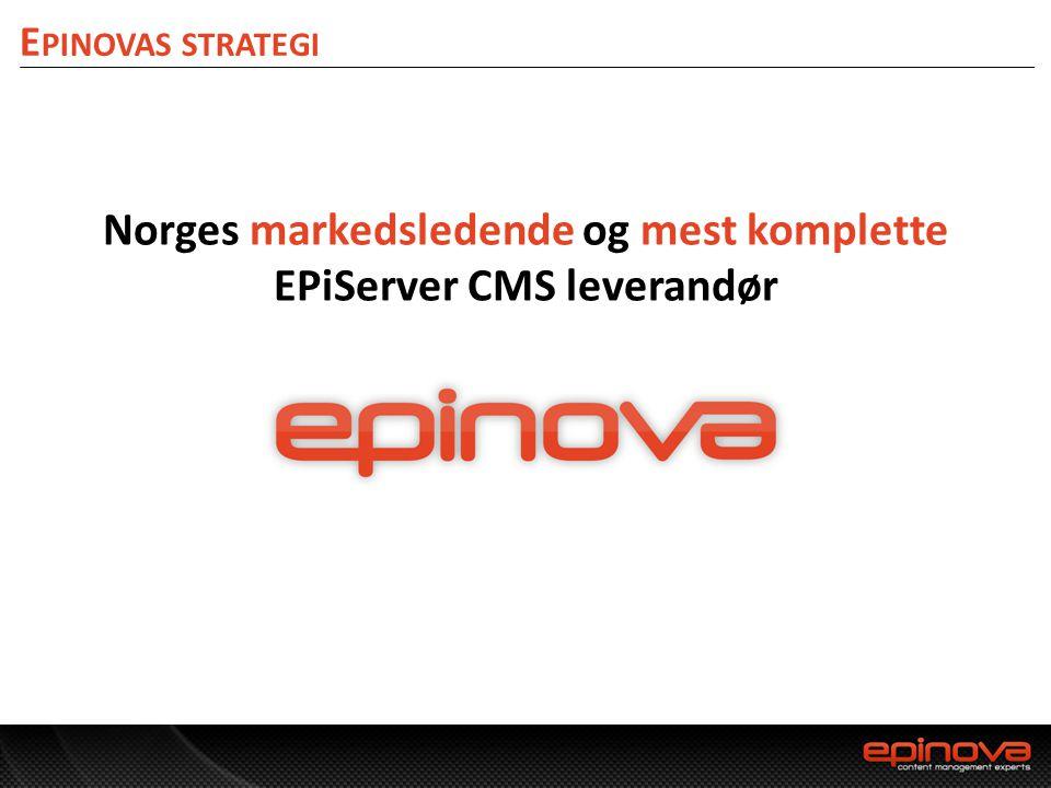 E PINOVAS STRATEGI kundefokusertesamarbeidsvilligekunnskapsrike Norges markedsledende og mest komplette EPiServer CMS leverandør