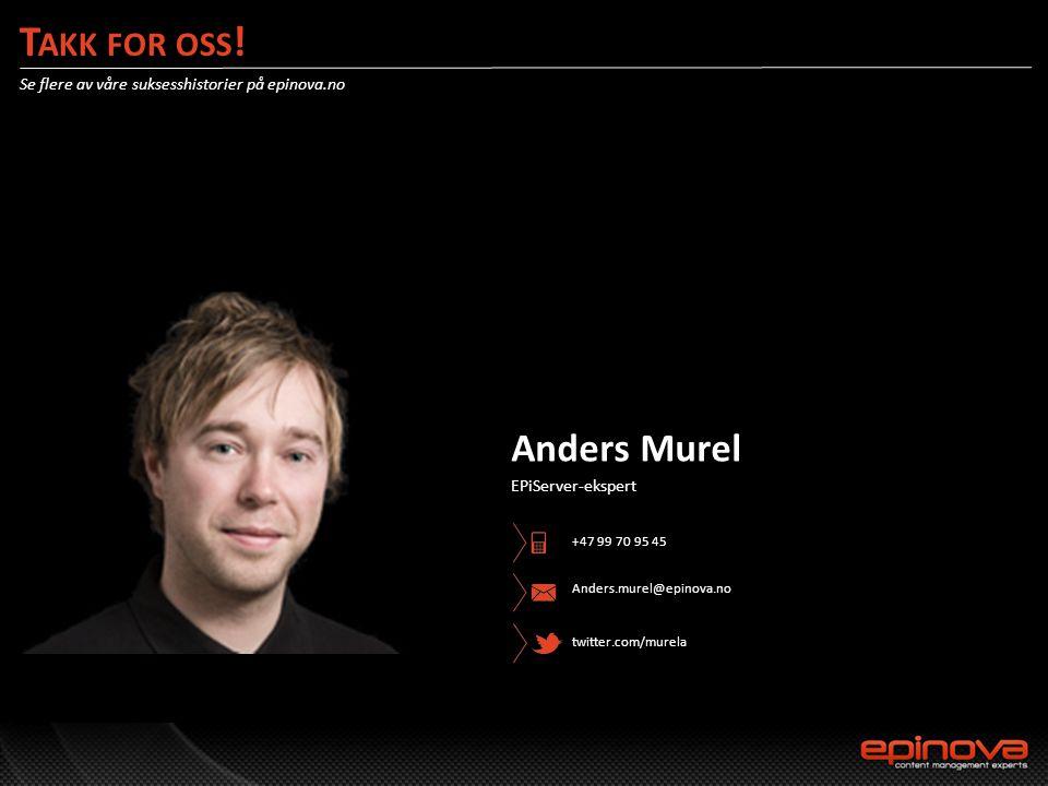 T AKK FOR OSS ! Se flere av våre suksesshistorier på epinova.no Anders Murel EPiServer-ekspert Anders.murel@epinova.no twitter.com/murela +47 99 70 95