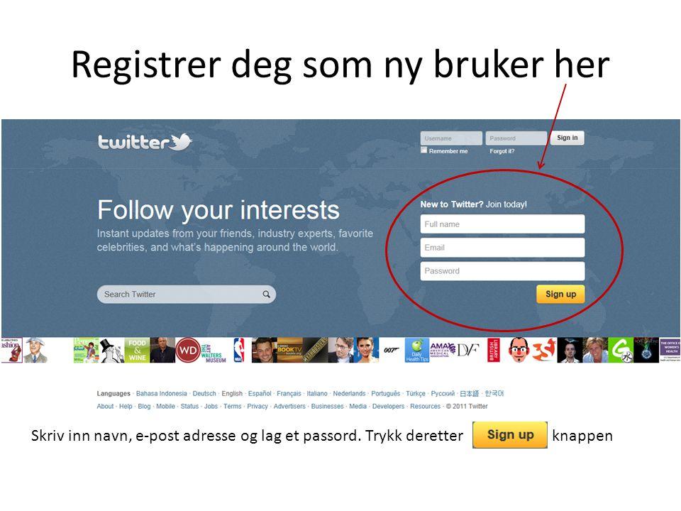 Registrer deg som ny bruker her Skriv inn navn, e-post adresse og lag et passord.