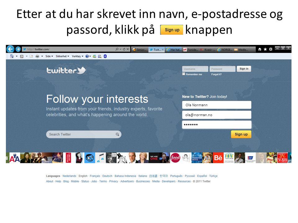 Etter at du har skrevet inn navn, e-postadresse og passord, klikk på knappen Ola Normann ola@norman.no