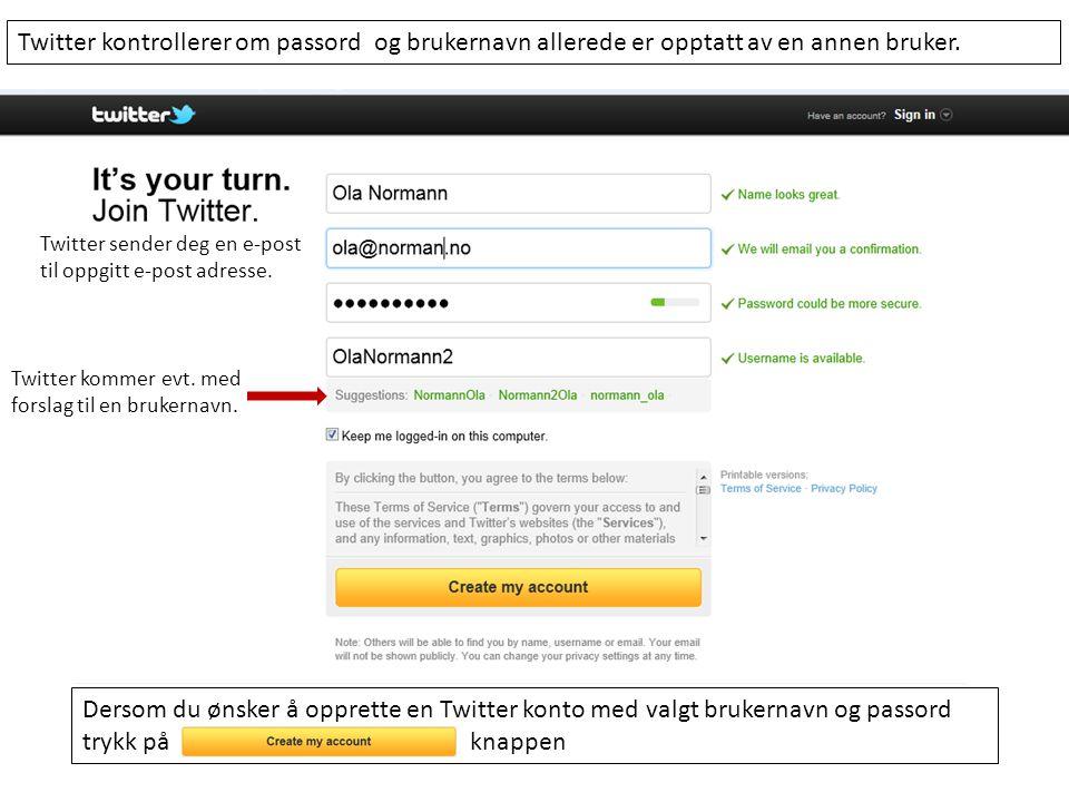 Dersom du ønsker å opprette en Twitter konto med valgt brukernavn og passord trykk på knappen Twitter kommer evt.