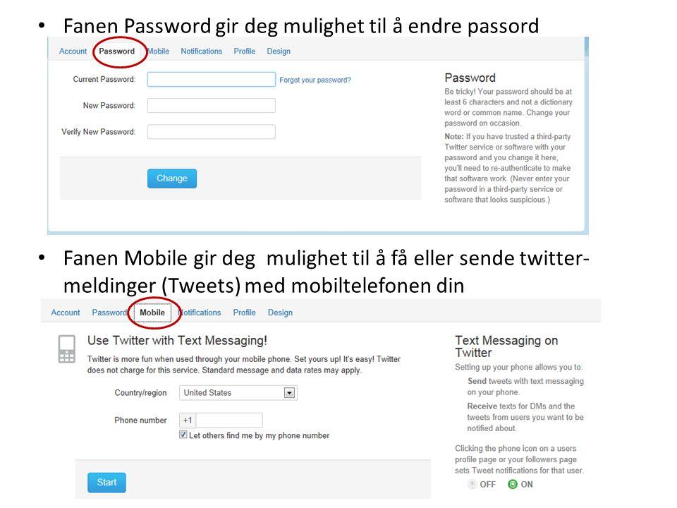• Fanen Password gir deg mulighet til å endre passord • Fanen Mobile gir deg mulighet til å få eller sende twitter- meldinger (Tweets) med mobiltelefonen din