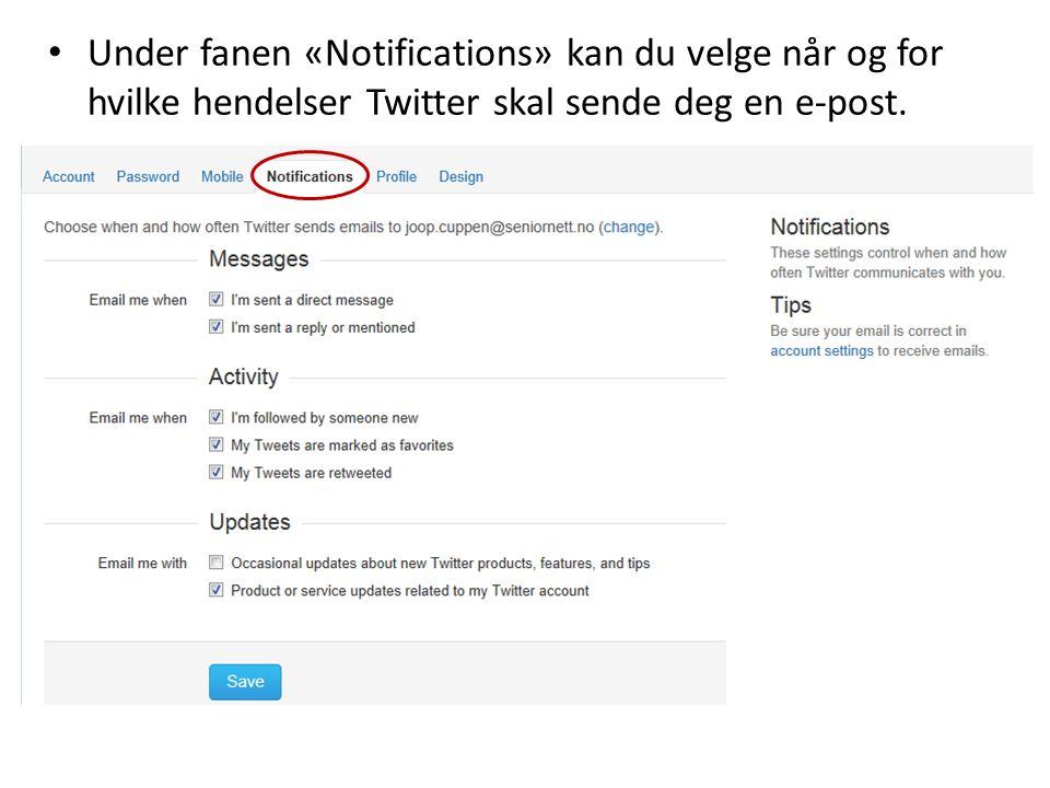• Under fanen «Notifications» kan du velge når og for hvilke hendelser Twitter skal sende deg en e-post.
