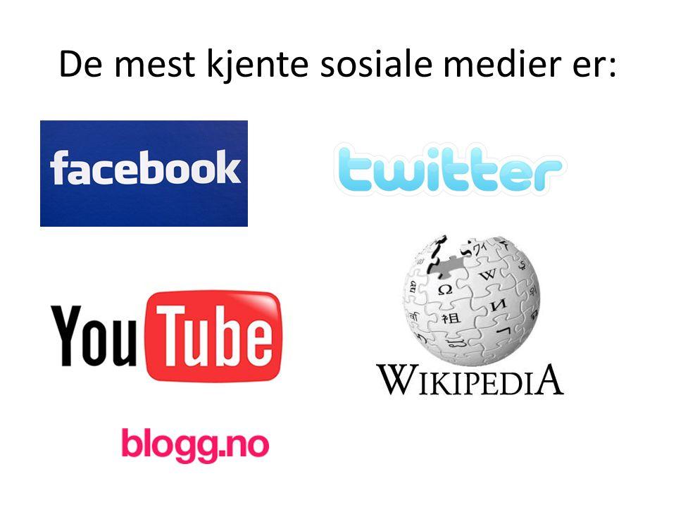 De mest kjente sosiale medier er: ….