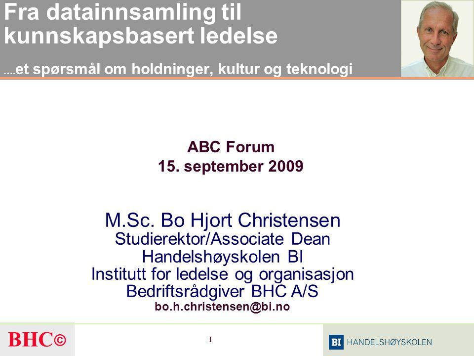 BHC © 12 Komponenter med fokus på BI Økonomi Personal HR Faktu- rering MPS Lønn Anleggs- verdi Lager Transport Salgs- ordre Ressurs/ Kompe- tanse Plan- legging PDM CAD Kontrakts- Adm.
