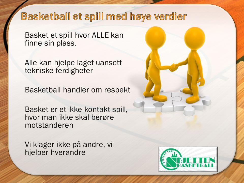 Basket et spill hvor ALLE kan finne sin plass. Alle kan hjelpe laget uansett tekniske ferdigheter Basketball handler om respekt Basket er et ikke kont