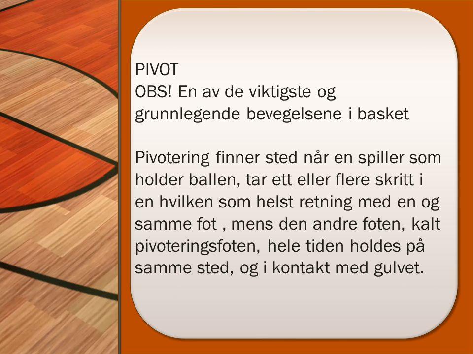 PIVOT OBS! En av de viktigste og grunnlegende bevegelsene i basket Pivotering finner sted når en spiller som holder ballen, tar ett eller flere skritt