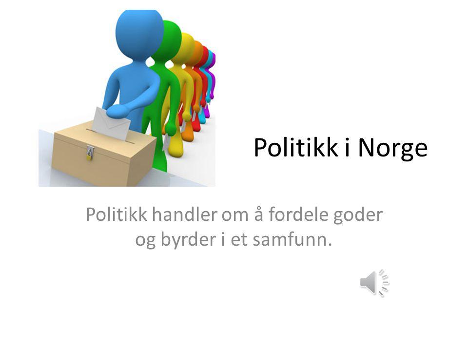 Politikk i Norge Politikk handler om å fordele goder og byrder i et samfunn.