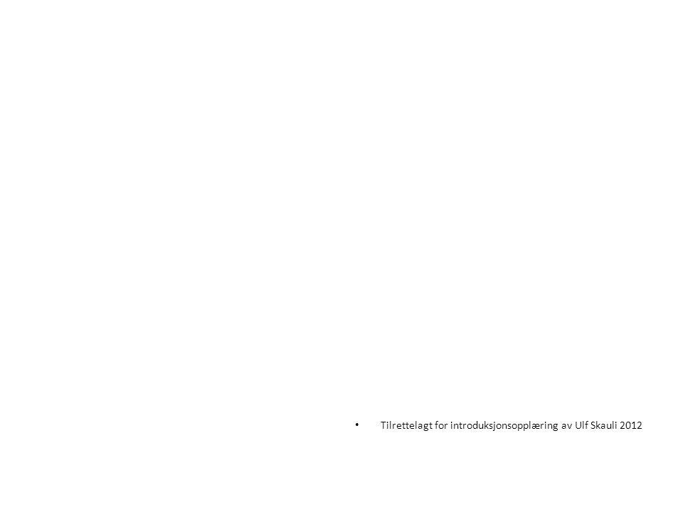 • Tilrettelagt for introduksjonsopplæring av Ulf Skauli 2012