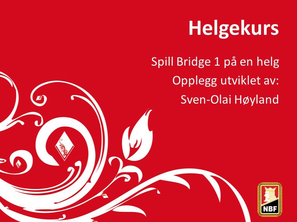 Helgekurs Spill Bridge 1 på en helg Opplegg utviklet av: Sven-Olai Høyland