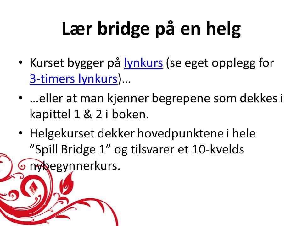 Lær bridge på en helg • Kurset bygger på lynkurs (se eget opplegg for 3-timers lynkurs)…lynkurs 3-timers lynkurs • …eller at man kjenner begrepene som dekkes i kapittel 1 & 2 i boken.