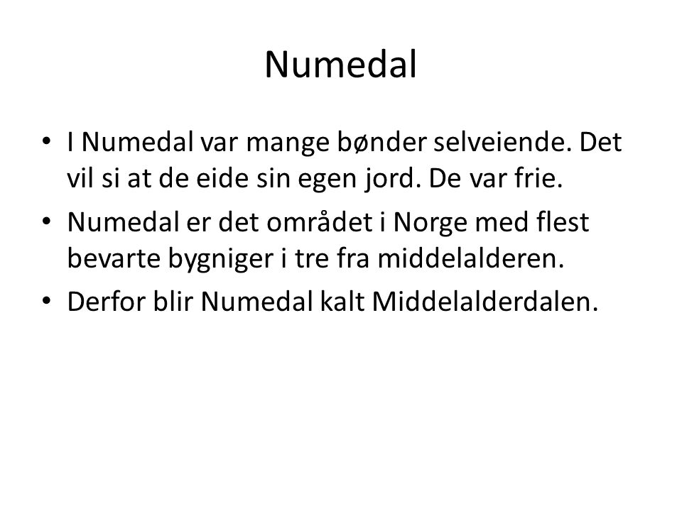 Numedal • I Numedal var mange bønder selveiende.Det vil si at de eide sin egen jord.