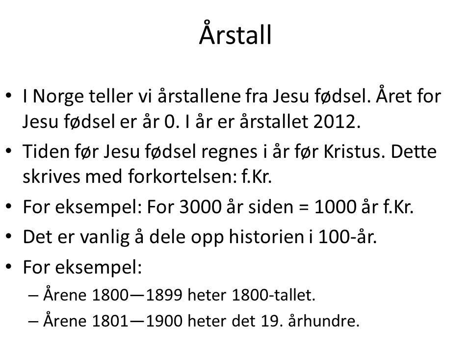 Årstall • I Norge teller vi årstallene fra Jesu fødsel.
