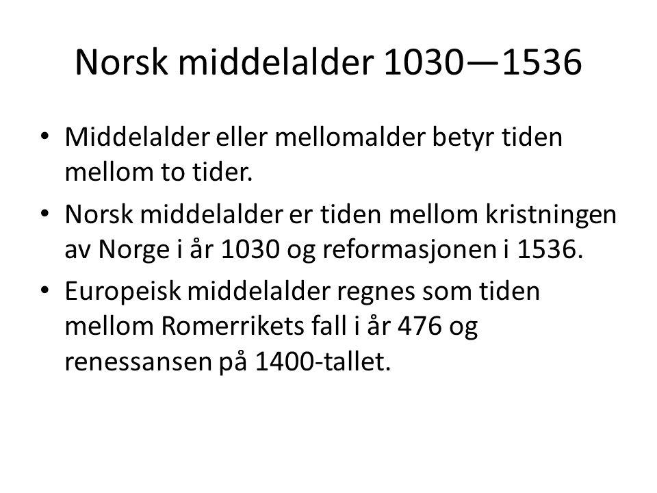Norsk middelalder 1030—1536 • Middelalder eller mellomalder betyr tiden mellom to tider.