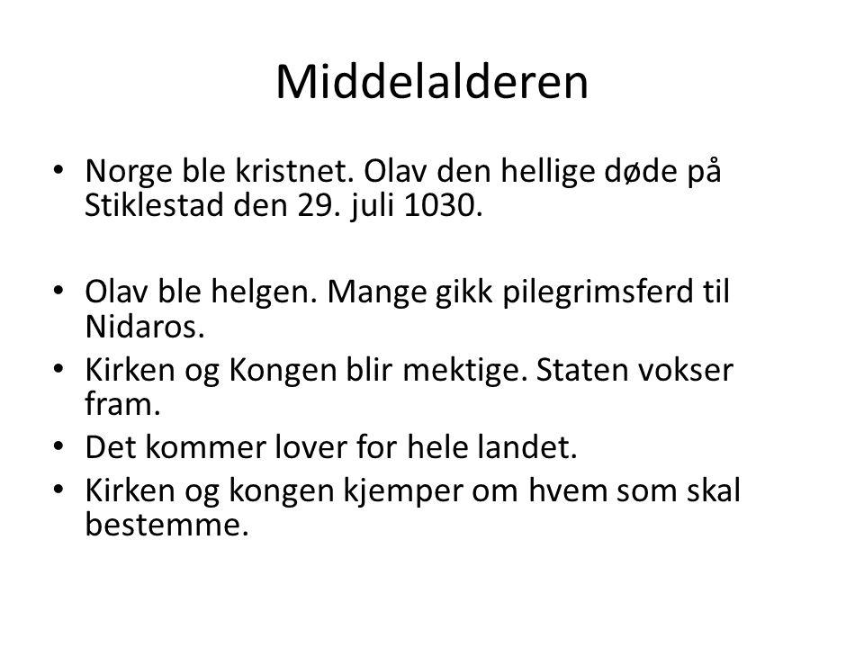 Middelalderen • Norge ble kristnet.Olav den hellige døde på Stiklestad den 29.