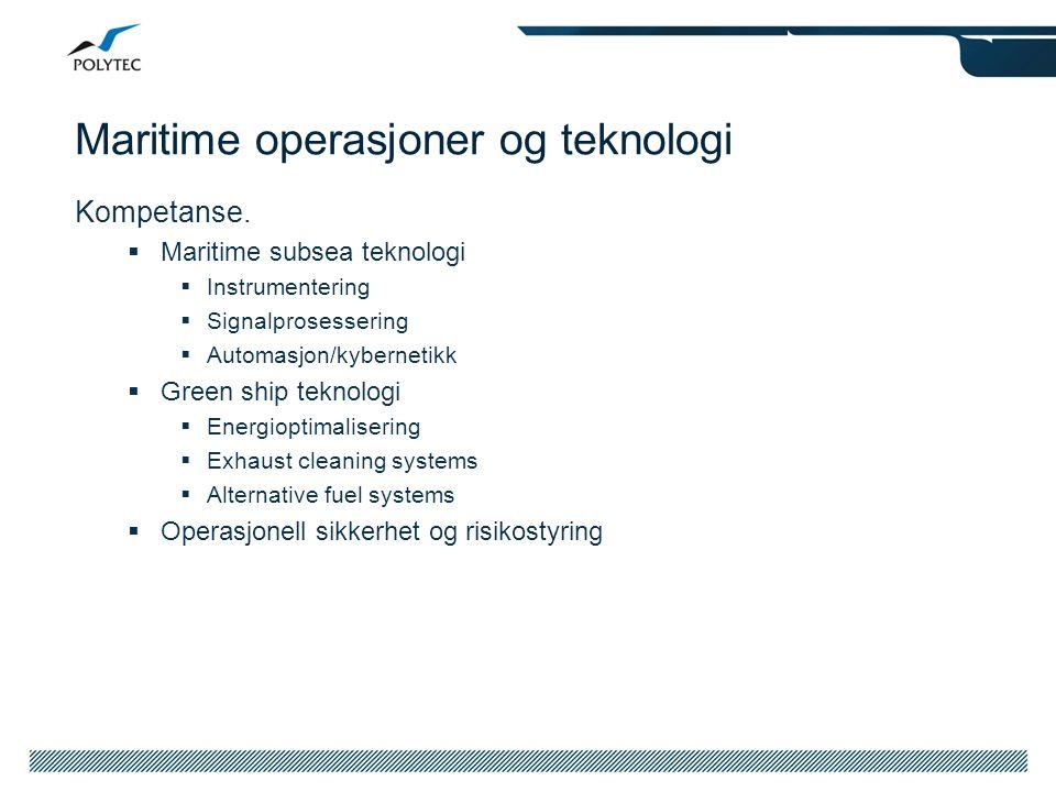 Maritime operasjoner og teknologi Kompetanse.  Maritime subsea teknologi  Instrumentering  Signalprosessering  Automasjon/kybernetikk  Green ship