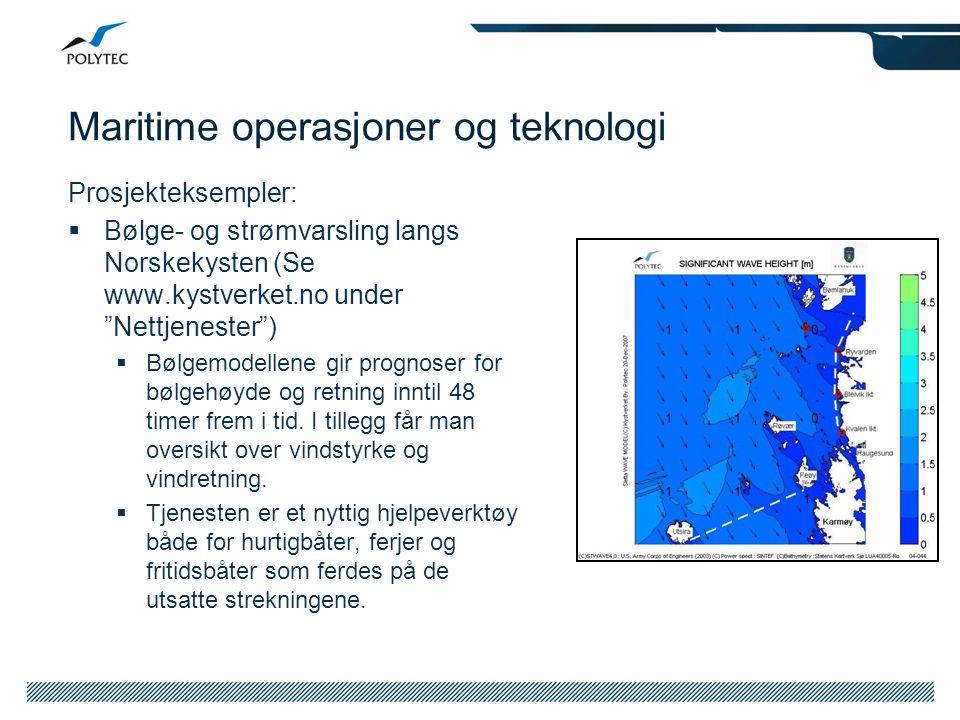 """Maritime operasjoner og teknologi Prosjekteksempler:  Bølge- og strømvarsling langs Norskekysten (Se www.kystverket.no under """"Nettjenester"""")  Bølgem"""